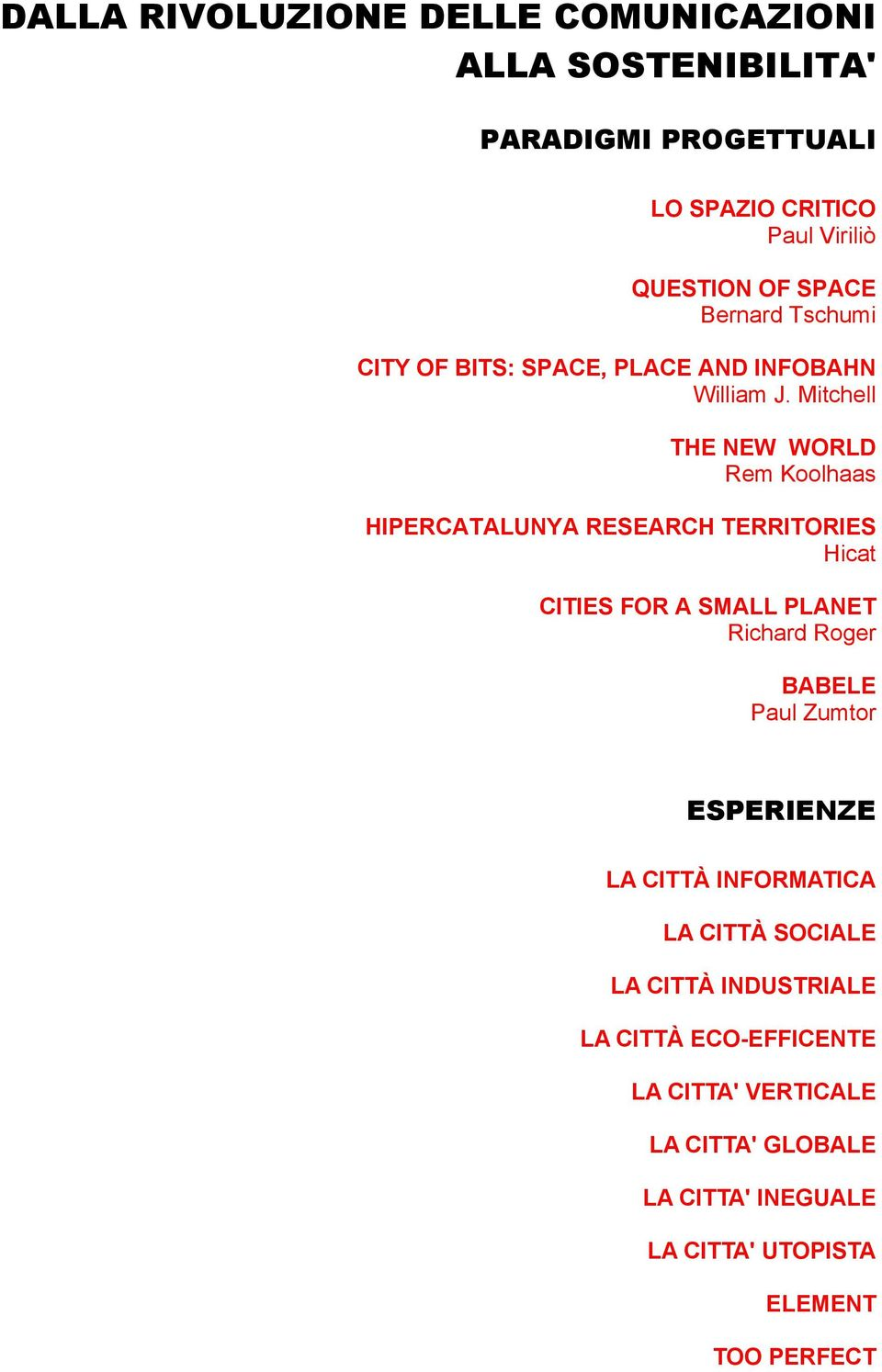 Mitchell THE NEW WORLD Rem Koolhaas HIPERCATALUNYA RESEARCH TERRITORIES Hicat CITIES FOR A SMALL PLANET Richard Roger BABELE Paul