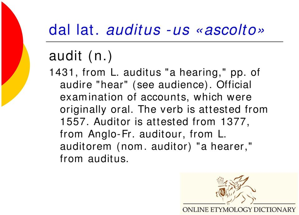 Official examination of accounts, which were originally oral.
