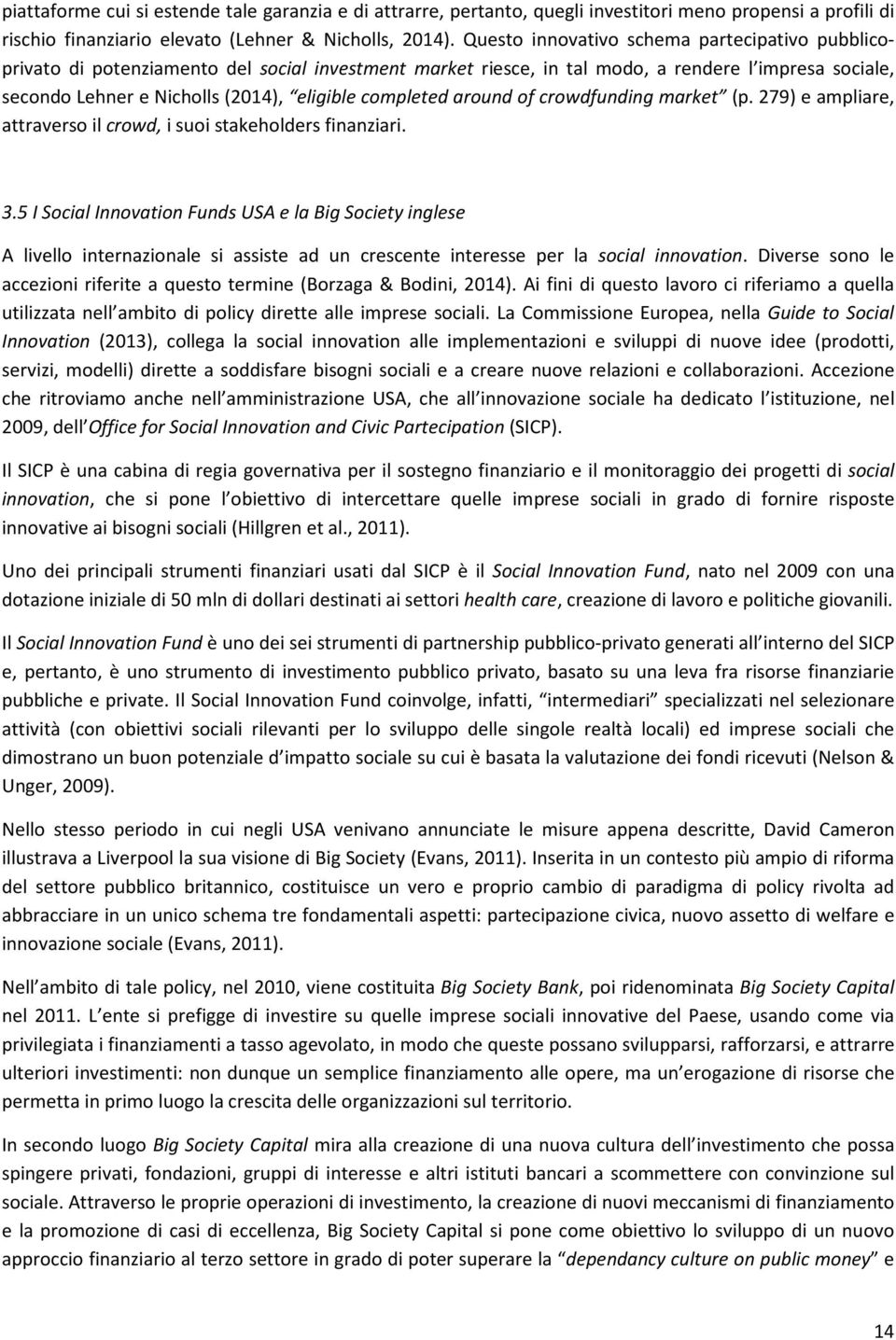 completed around of crowdfunding market (p. 279) e ampliare, attraverso il crowd, i suoi stakeholders finanziari. 3.
