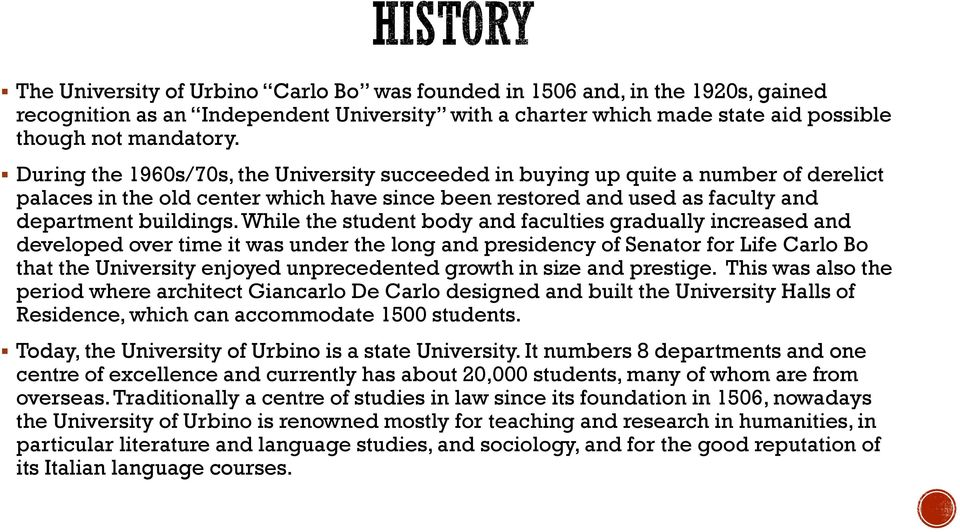 While the student body and faculties gradually increased and developed over time it was under the long and presidency of Senator for Life Carlo Bo that the University enjoyed unprecedented growth in