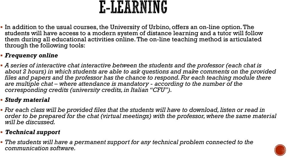 The on-line teaching method is articulated through the following tools: Frequency online A series of interactive chat interactive between the students and the professor (each chat is about 2 hours)