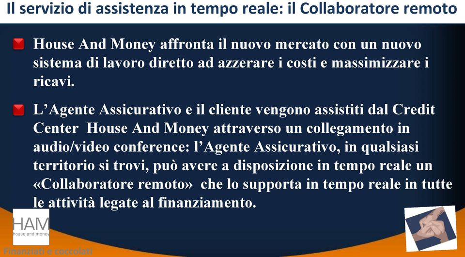 L Agente Assicurativo e il cliente vengono assistiti dal Credit Center House And Money attraverso un collegamento in audio/video