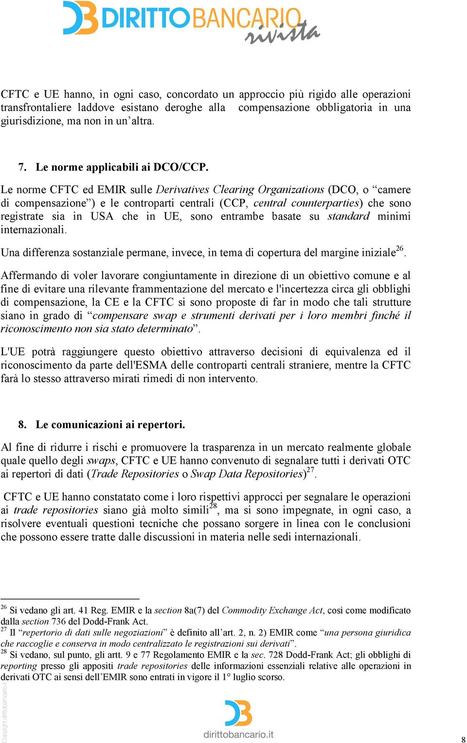 Le norme CFTC ed EMIR sulle Derivatives Clearing Organizations (DCO, o camere di compensazione ) e le controparti centrali (CCP, central counterparties) che sono registrate sia in USA che in UE, sono