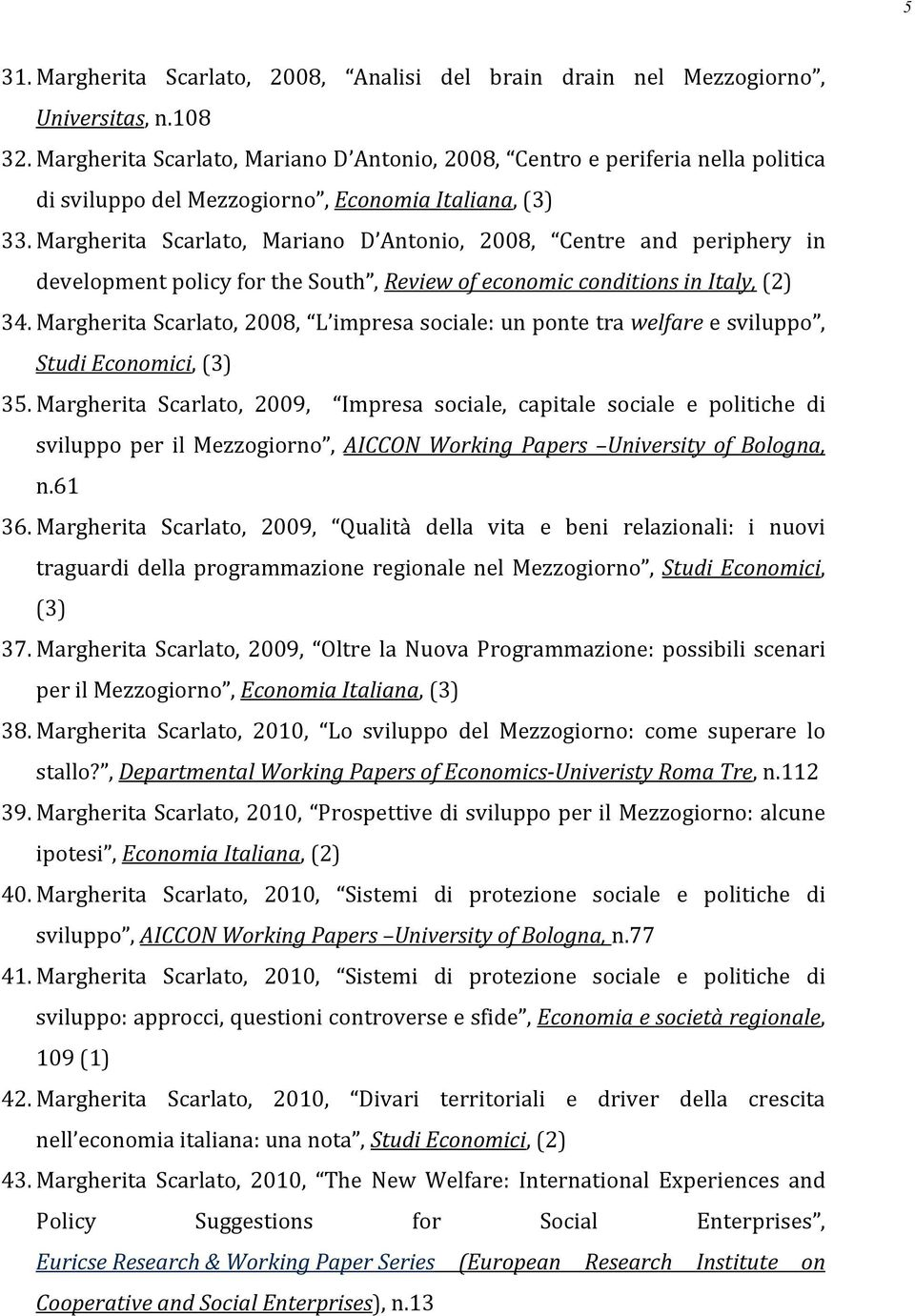Margherita Scarlato, Mariano D Antonio, 2008, Centre and periphery in development policy for the South, Review of economic conditions in Italy, (2) 34.