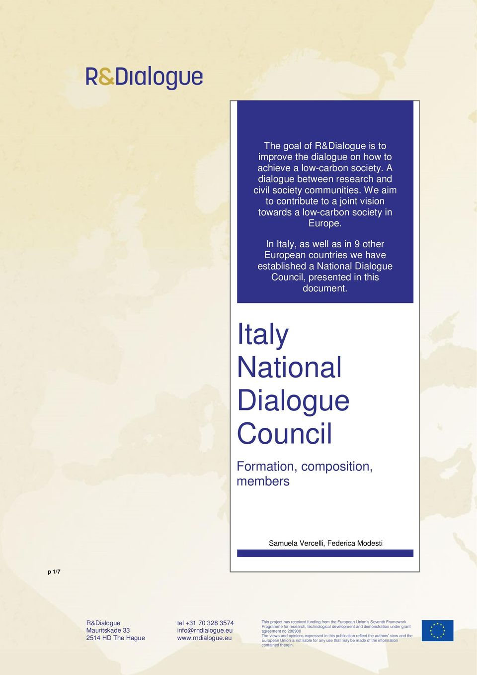 In Italy, as well as in 9 other European countries we have established a National Dialogue Council, presented in this document.