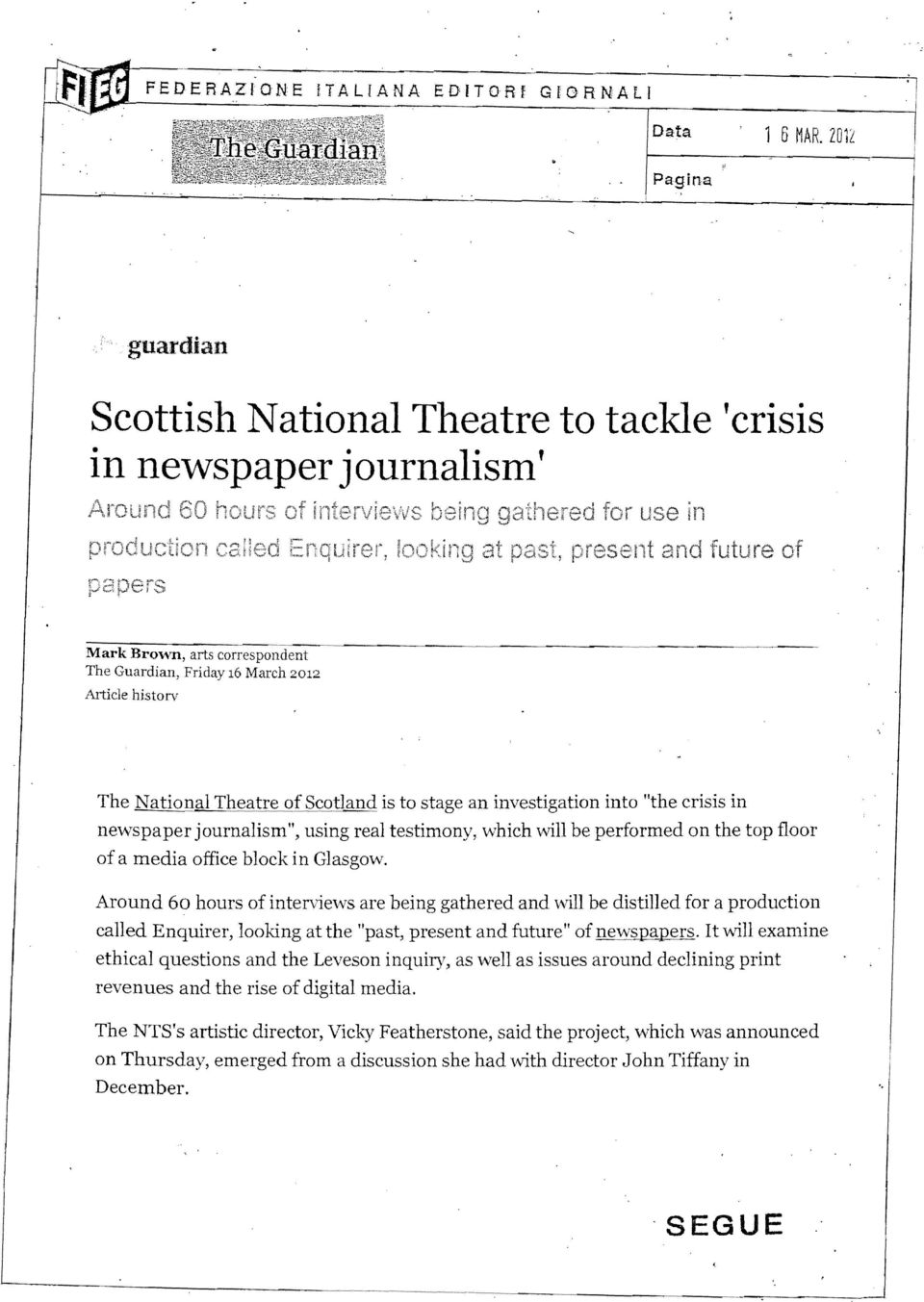 "n~ arts Nwr'por"",n The Guardian, Friday 16 March 2012 Artide historv The National Theatre of SCQtland is to stage an investigation into ""the crisis in newspaper journalism"", using rea} testimony,"