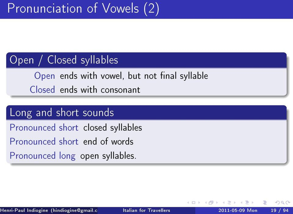 closed syllables Pronounced short end of words Pronounced long open syllables.