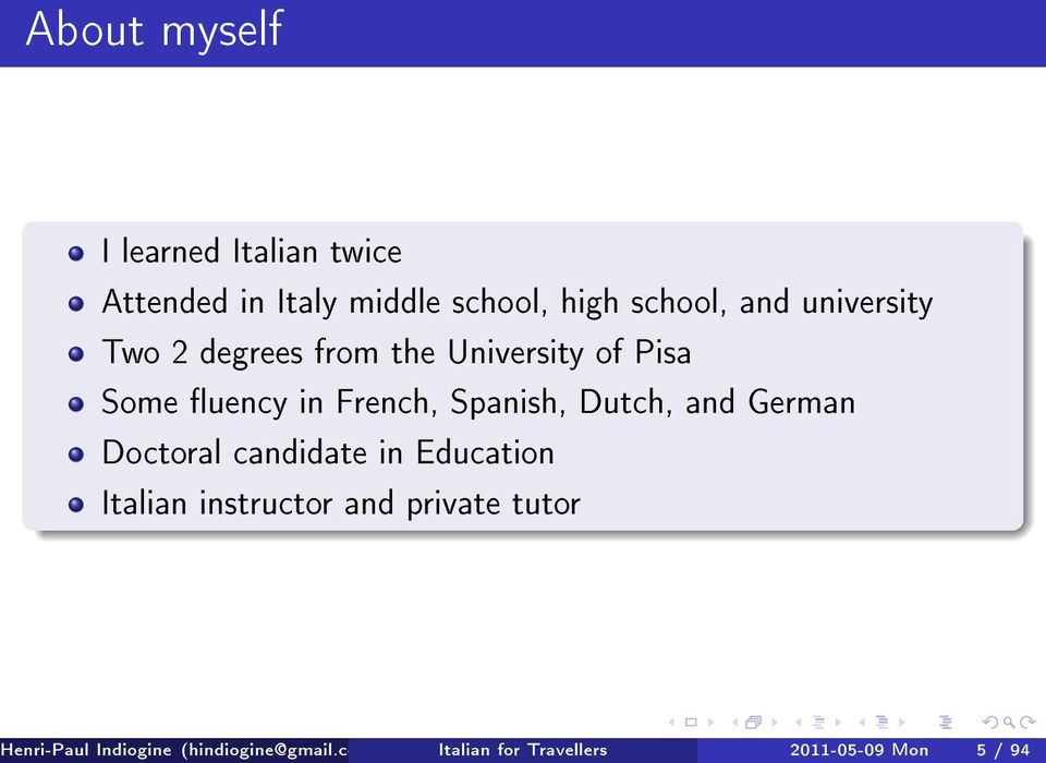 Dutch, and German Doctoral candidate in Education Italian instructor and private tutor