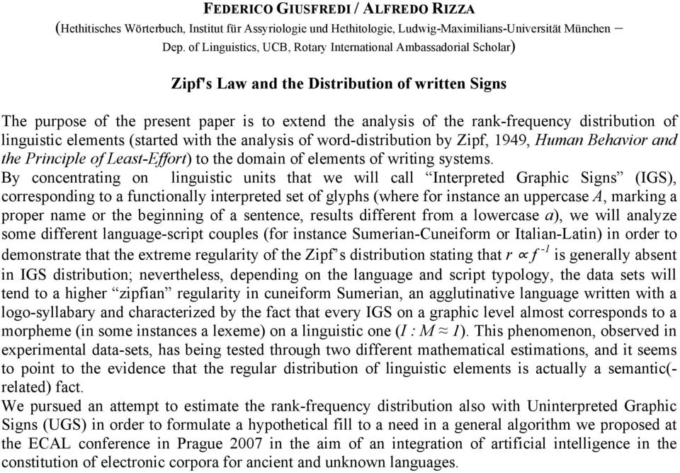distribution of linguistic elements (started with the analysis of word-distribution by Zipf, 1949, Human Behavior and the Principle of Least-Effort) to the domain of elements of writing systems.