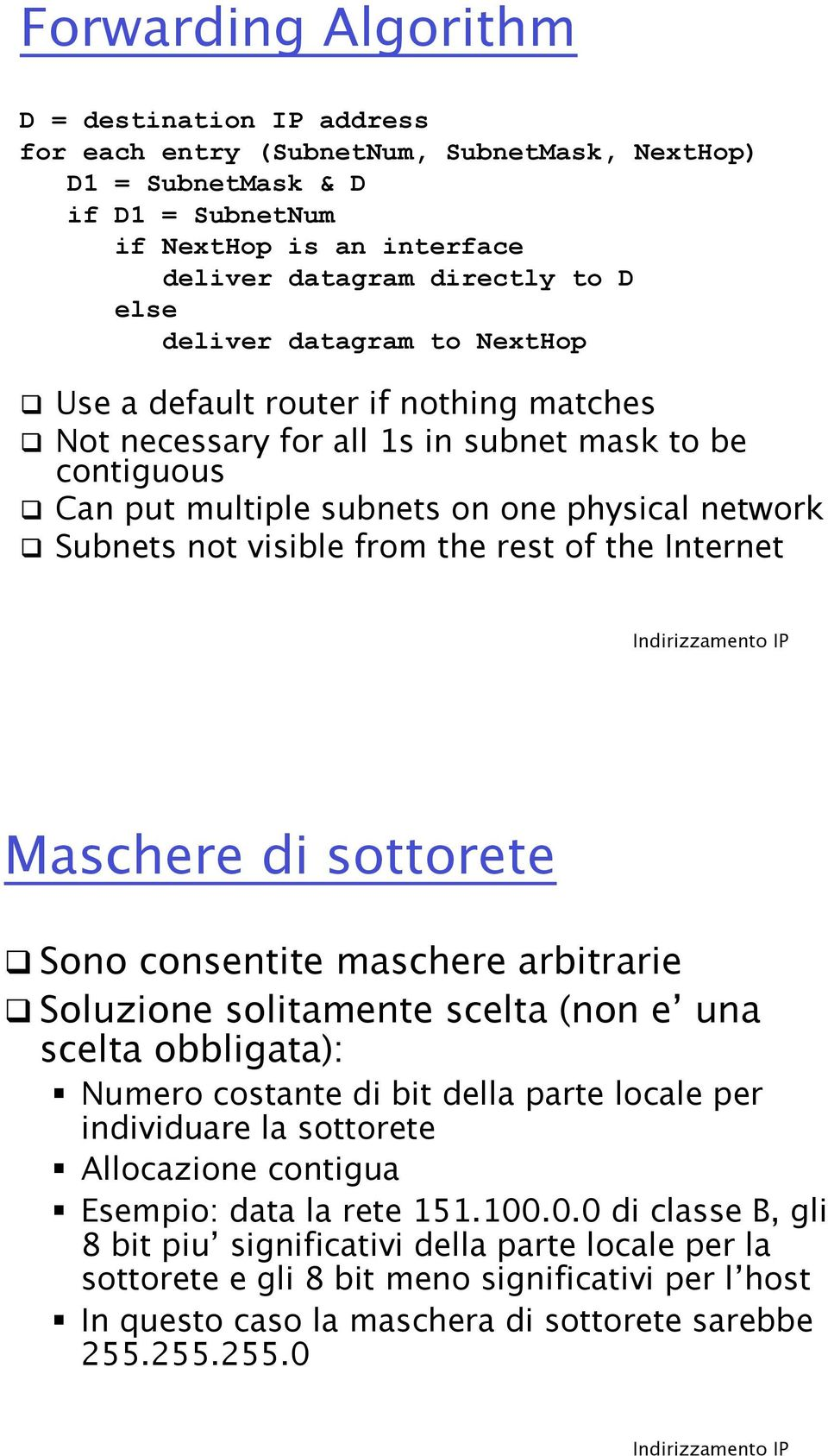Subnets not visible from the rest of the Internet Maschere di sottorete! Sono consentite maschere arbitrarie!