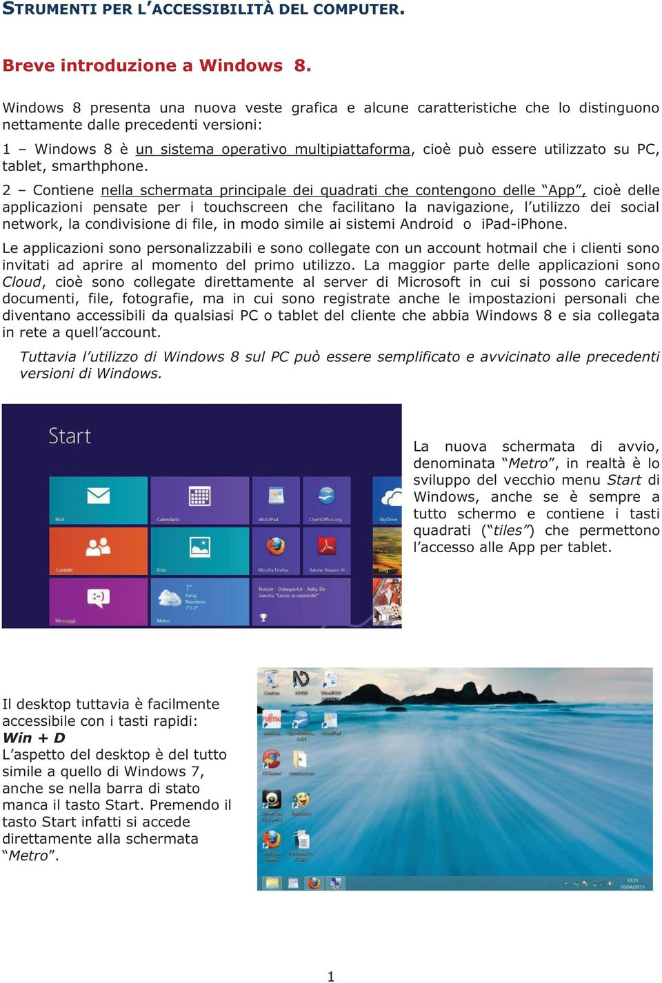 utilizzato su PC, tablet, smarthphone.