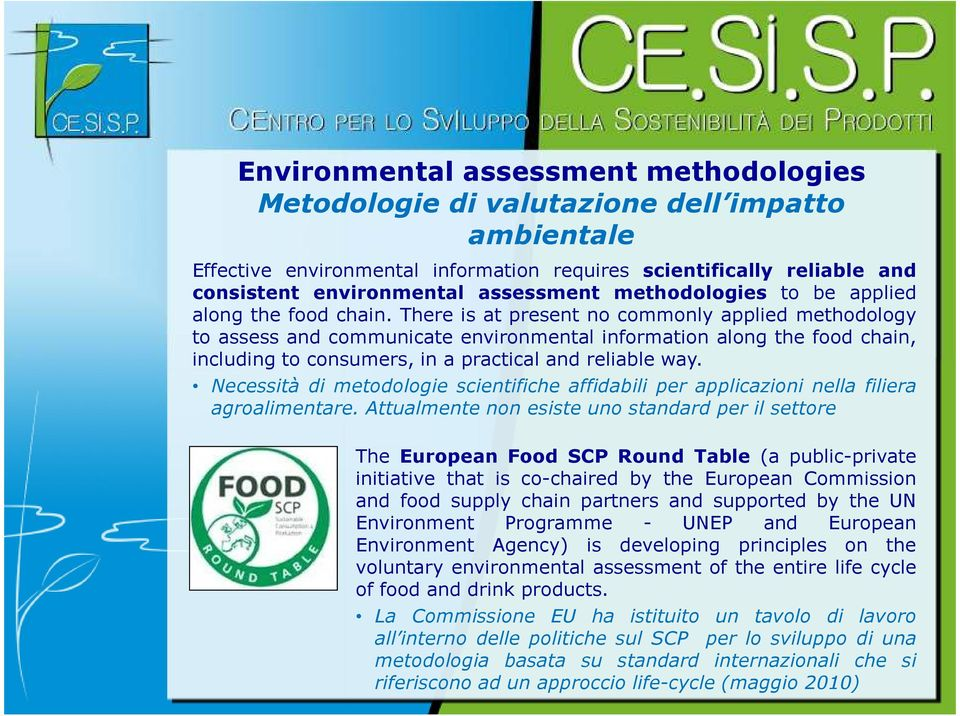 There is at present no commonly applied methodology to assess and communicate environmental information along the food chain, including to consumers, in a practical and reliable way.