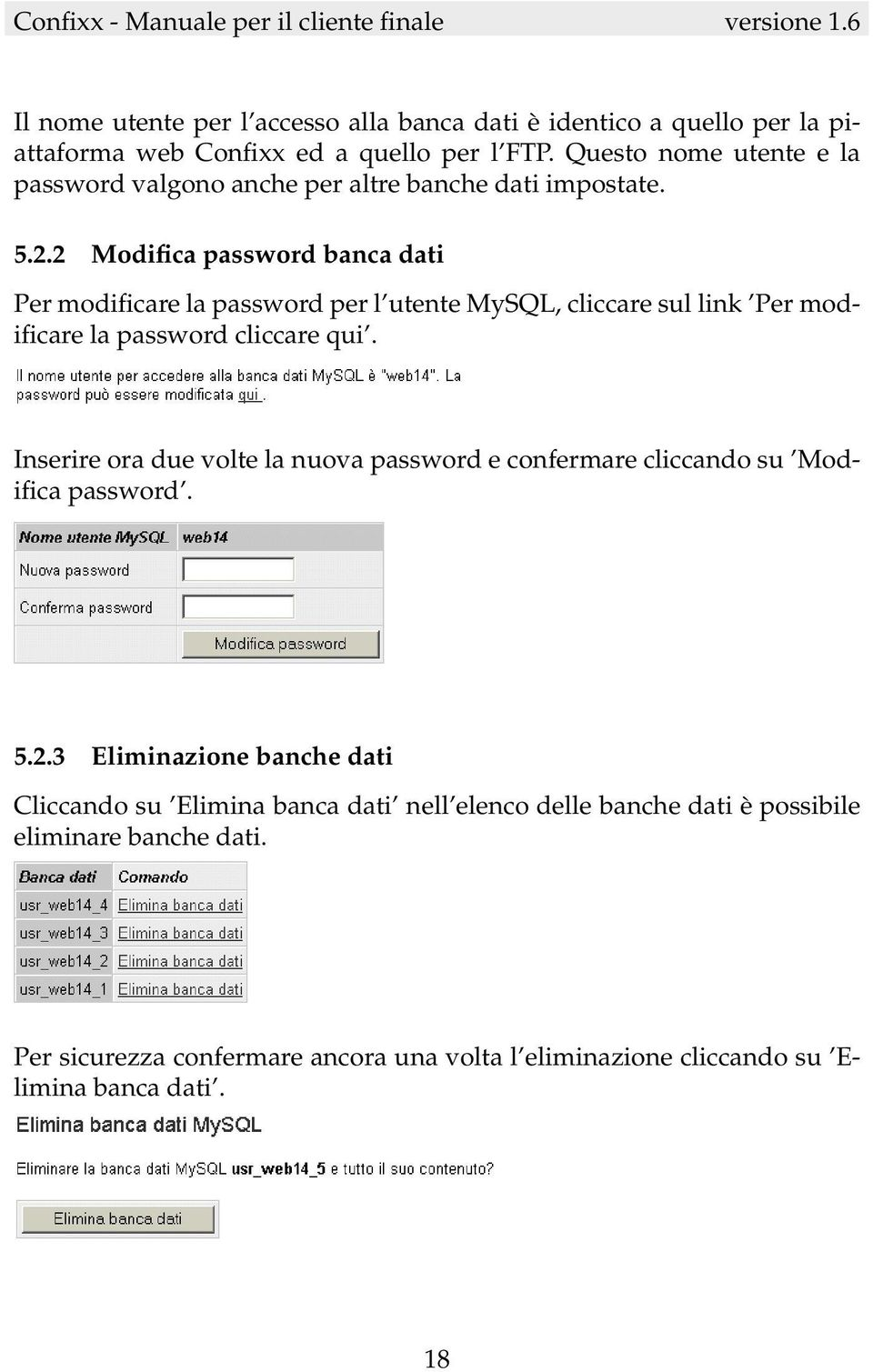 2 Modifica password banca dati Per modificare la password per l utente MySQL, cliccare sul link Per modificare la password cliccare qui.