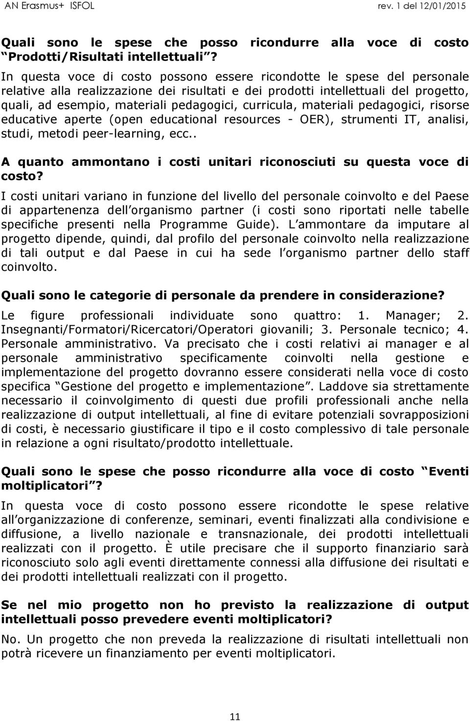 curricula, materiali pedagogici, risorse educative aperte (open educational resources - OER), strumenti IT, analisi, studi, metodi peer-learning, ecc.