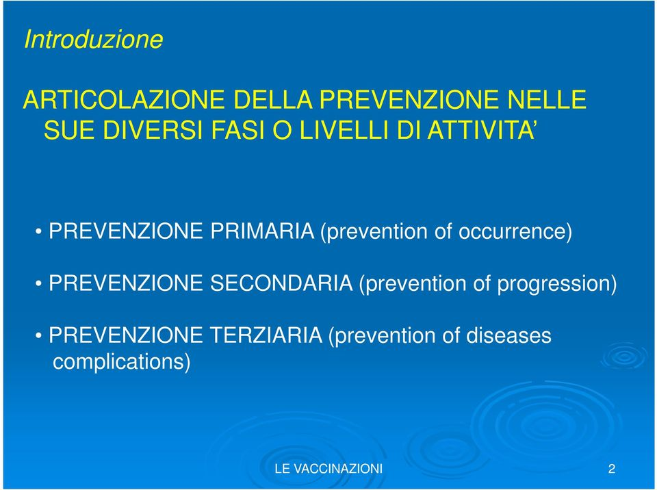 occurrence) PREVENZIONE SECONDARIA (prevention of progression)