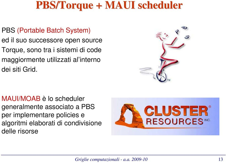 Grid. MAUI/MOAB è lo scheduler generalmente associato a PBS per implementare policies