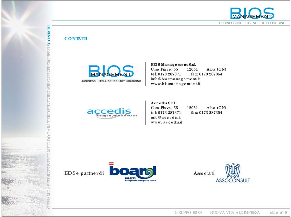 so Piave, 55 12051 Alba (CN) tel: 0173 287371 fax: 0173 287354 info@biosmanagement.it www.