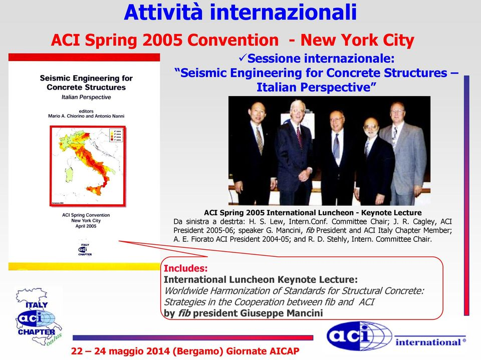 Mancini, fib President and ACI Italy Chapter Member; A. E. Fiorato ACI President 2004-05; and R. D. Stehly, Intern. Committee Chair.