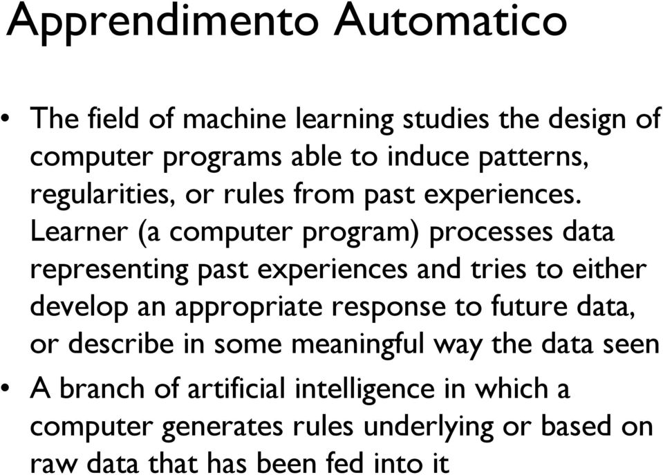 Learner (a computer program) processes data representing past experiences and tries to either develop an appropriate