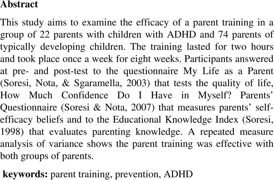 Participants answered at pre- and post-test to the questionnaire My Life as a Parent (Soresi, Nota, & Sgaramella, 2003) that tests the quality of life, How Much Confidence Do I Have in Myself?