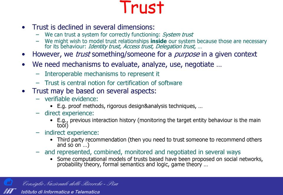 Interoperable mechanisms to represent it Trust is central notion for certification of software Trust may be based on several aspects: verifiable evidence: E.g.