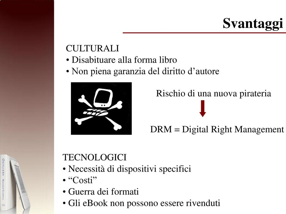 = Digital Right Management TECNOLOGICI Necessità di dispositivi