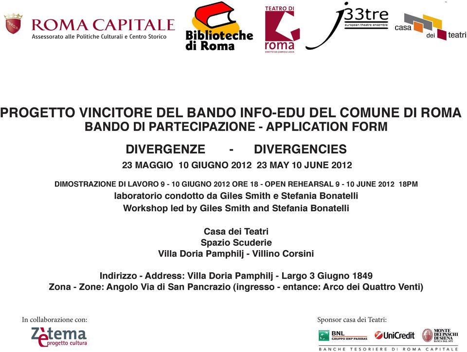 Workshop led by Giles Smith and Stefania Bonatelli Casa dei Teatri Spazio Scuderie Villa Doria Pamphilj - Villino Corsini Indirizzo - Address: Villa Doria