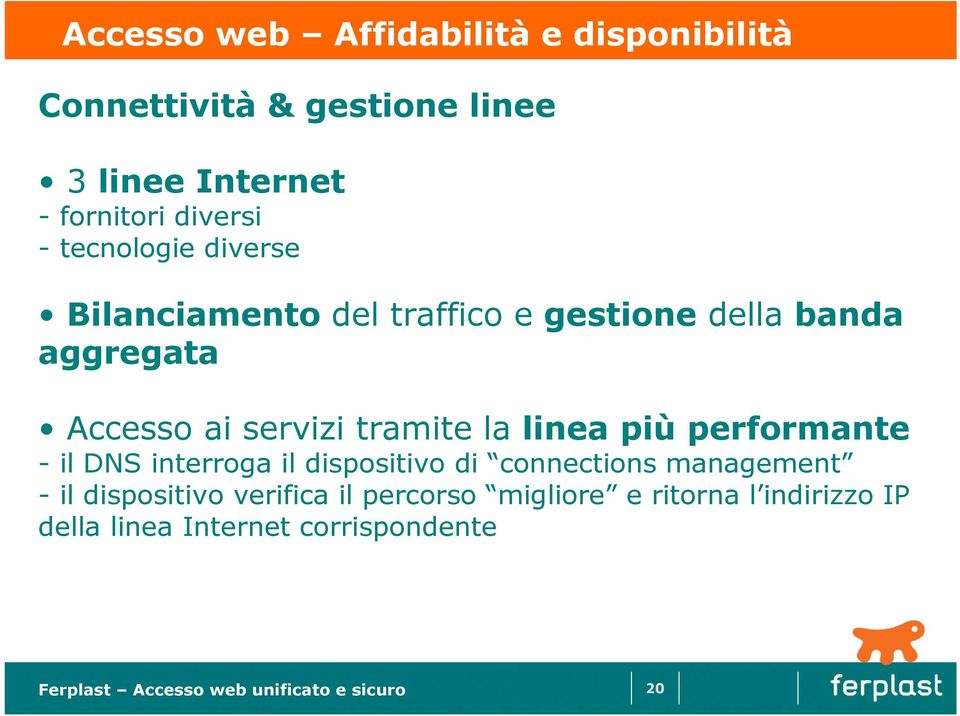 servizi tramite la linea più performante - il DNS interroga il dispositivo di connections management -