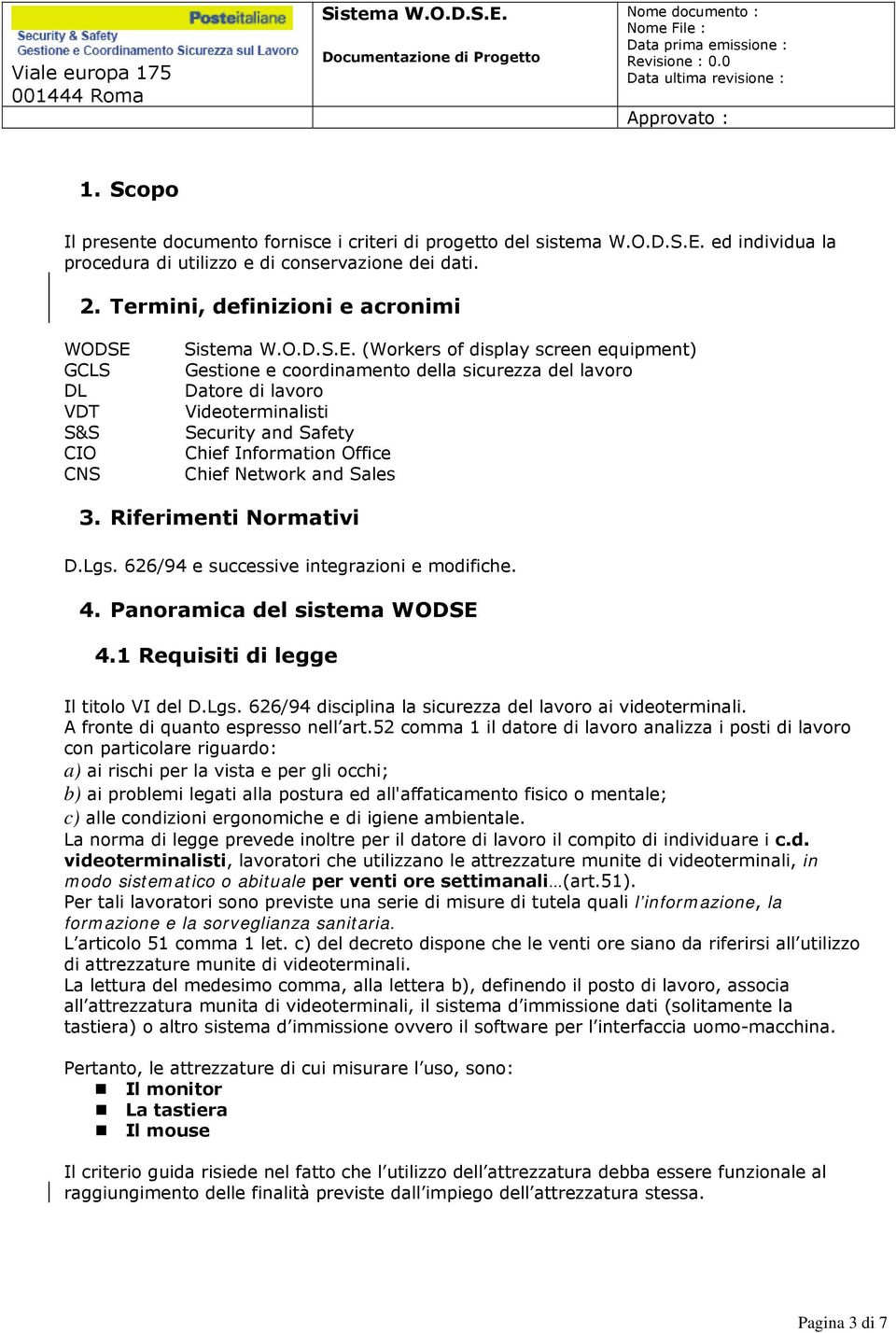 Safety Chief Information Office Chief Network and Sales 3. Riferimenti Normativi D.Lgs. 626/94 e successive integrazioni e modifiche. 4. Panoramica del sistema WODSE 4.