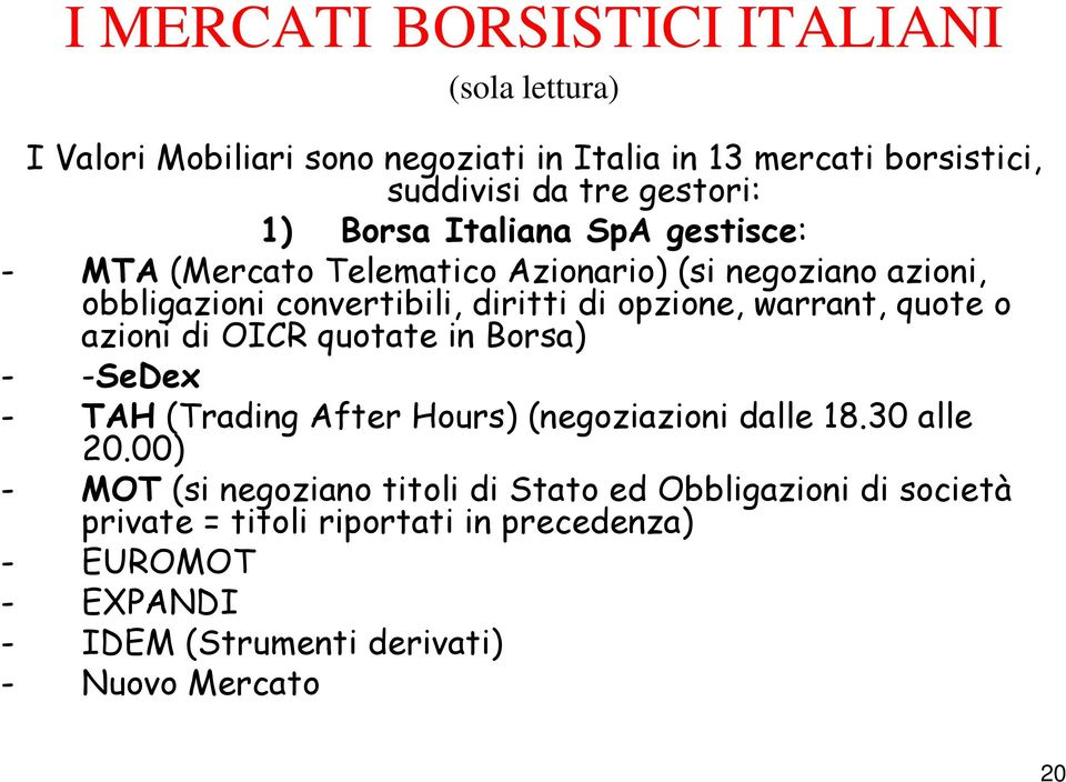 quote o azioni di OICR quotate in Borsa) - -SeDex - TAH (Trading After Hours) (negoziazioni dalle 18.30 alle 20.
