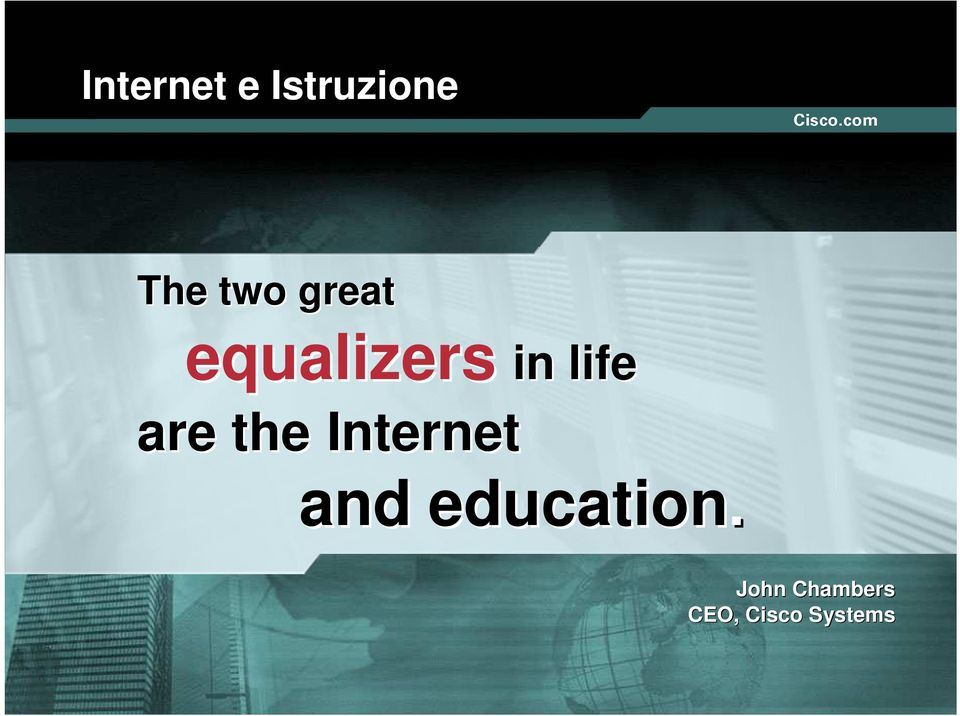 the Internet and education.
