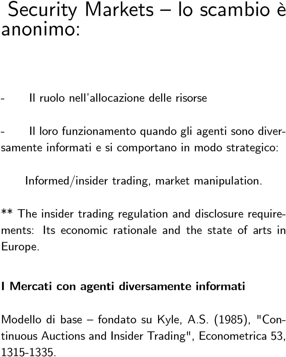 ** The insider trading regulation and disclosure requirements: Its economic rationale and the state of arts in Europe.