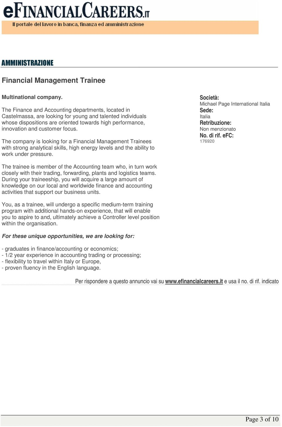 The company is looking for a Financial Management Trainees with strong analytical skills, high energy levels and the ability to work under pressure.