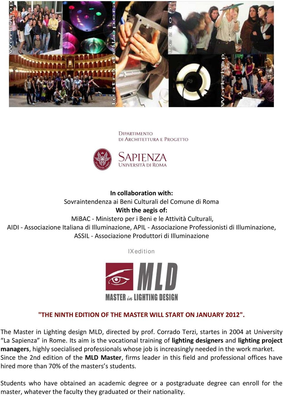 The Master in Lighting design MLD, directed by prof. Corrado Terzi, startes in 2004 at University La Sapienza in Rome.