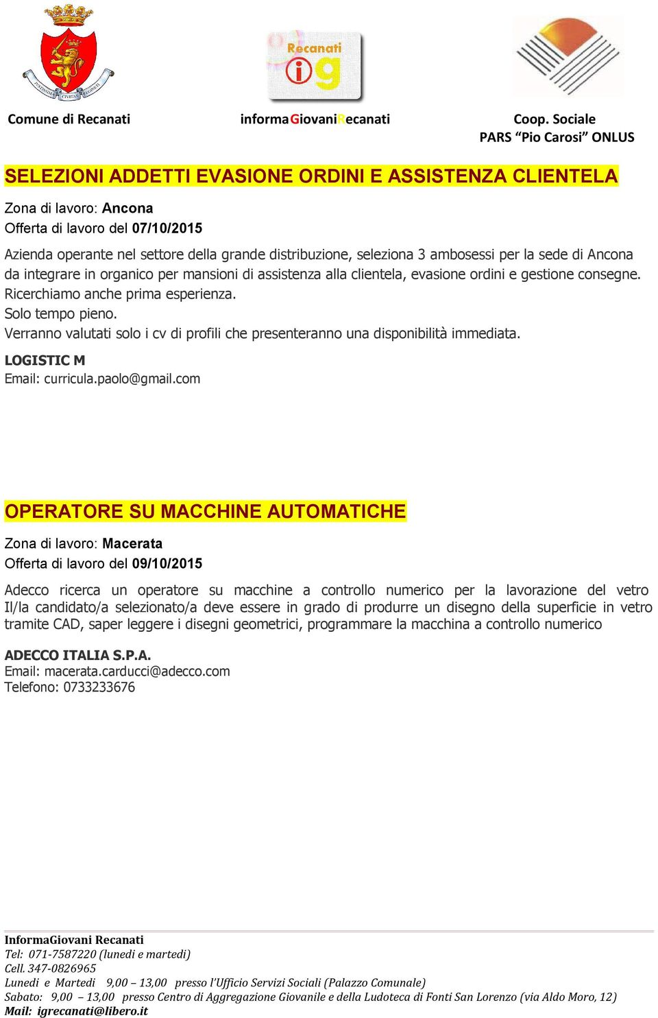 Verranno valutati solo i cv di profili che presenteranno una disponibilità immediata. LOGISTIC M Email: curricula.paolo@gmail.