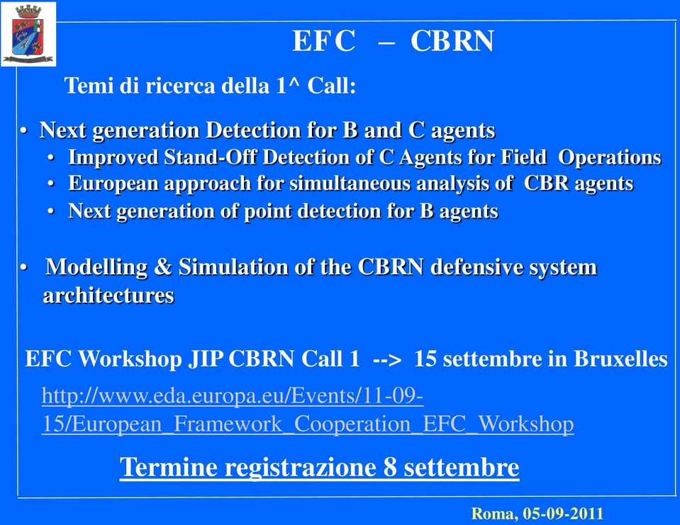 B agents Modelling & Simulation of the CBRN defensive system architectures EFC Workshop JIP CBRN Call 1 --> 15 settembre in