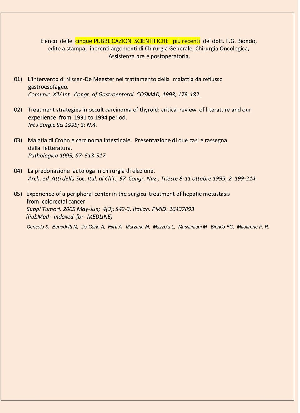 02) Treatment strategies in occult carcinoma of thyroid: critical review of literature and our experience from 1991 to 1994 period. Int J Surgic Sci 1995; 2: N.4. 03) Malatia di Crohn e carcinoma intestinale.