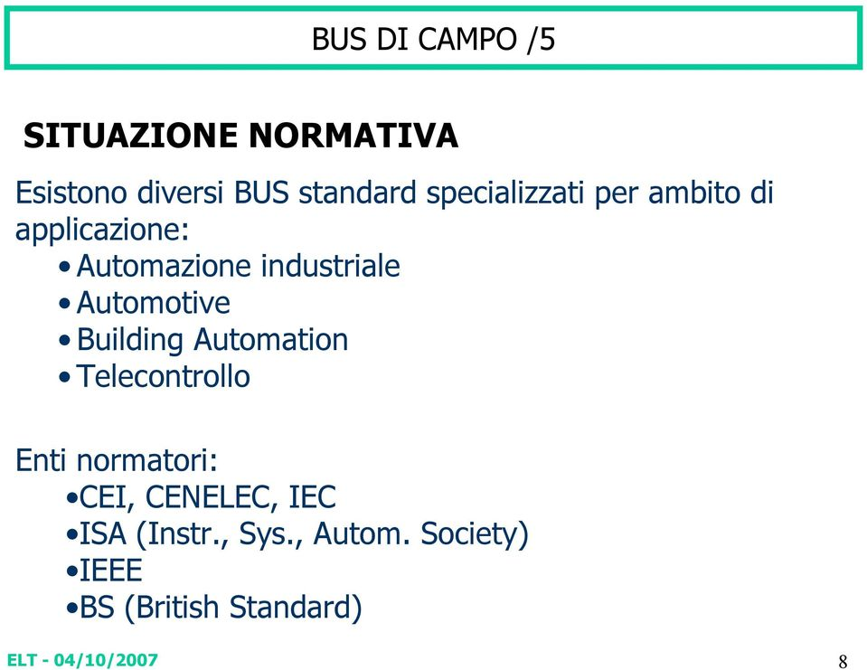 Automotive Building Automation Telecontrollo Enti normatori: CEI,