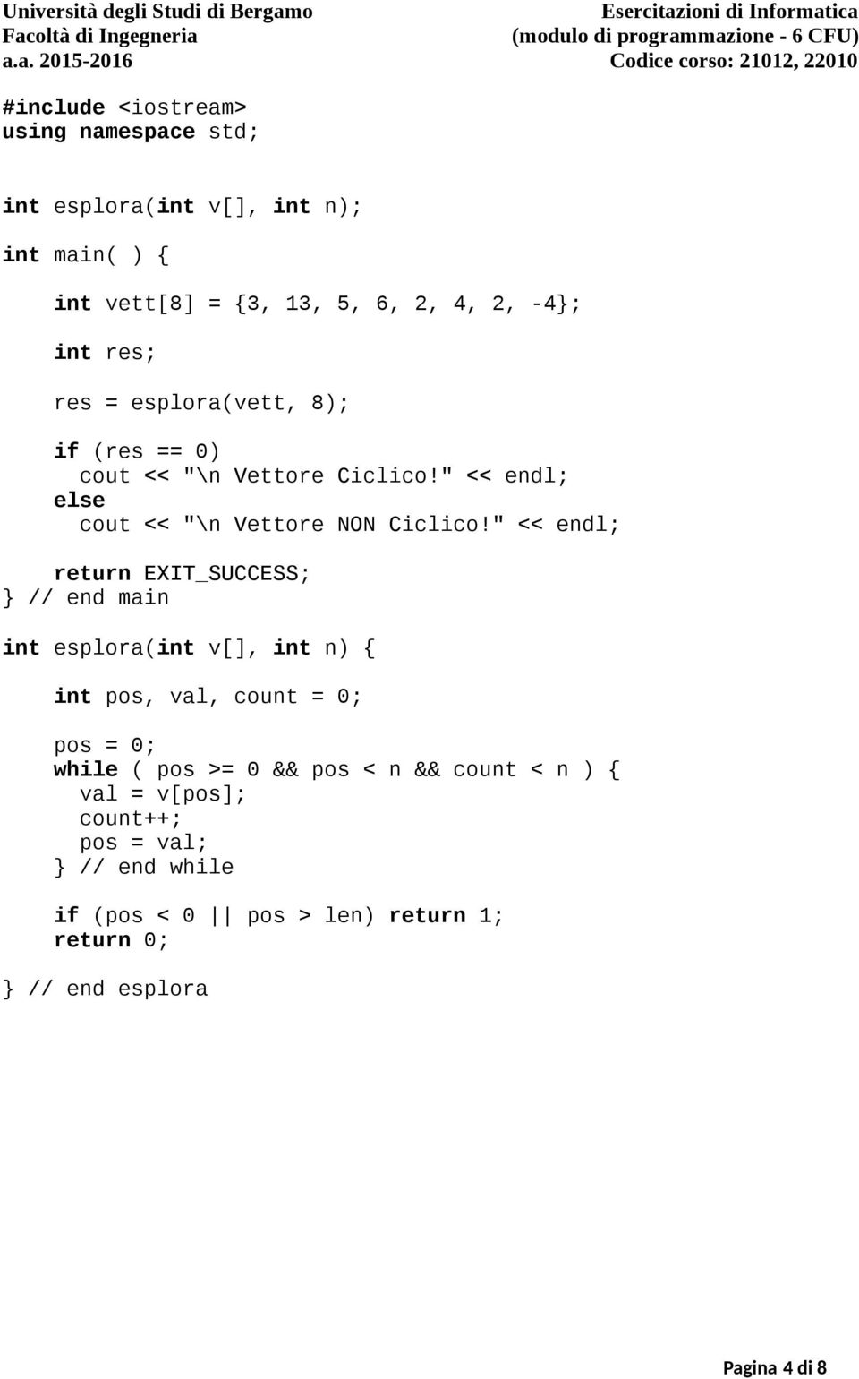 """ << endl; // end main int esplora(int v[], int n) { int pos, val, count = 0; pos = 0; while ( pos >= 0 && pos < n"