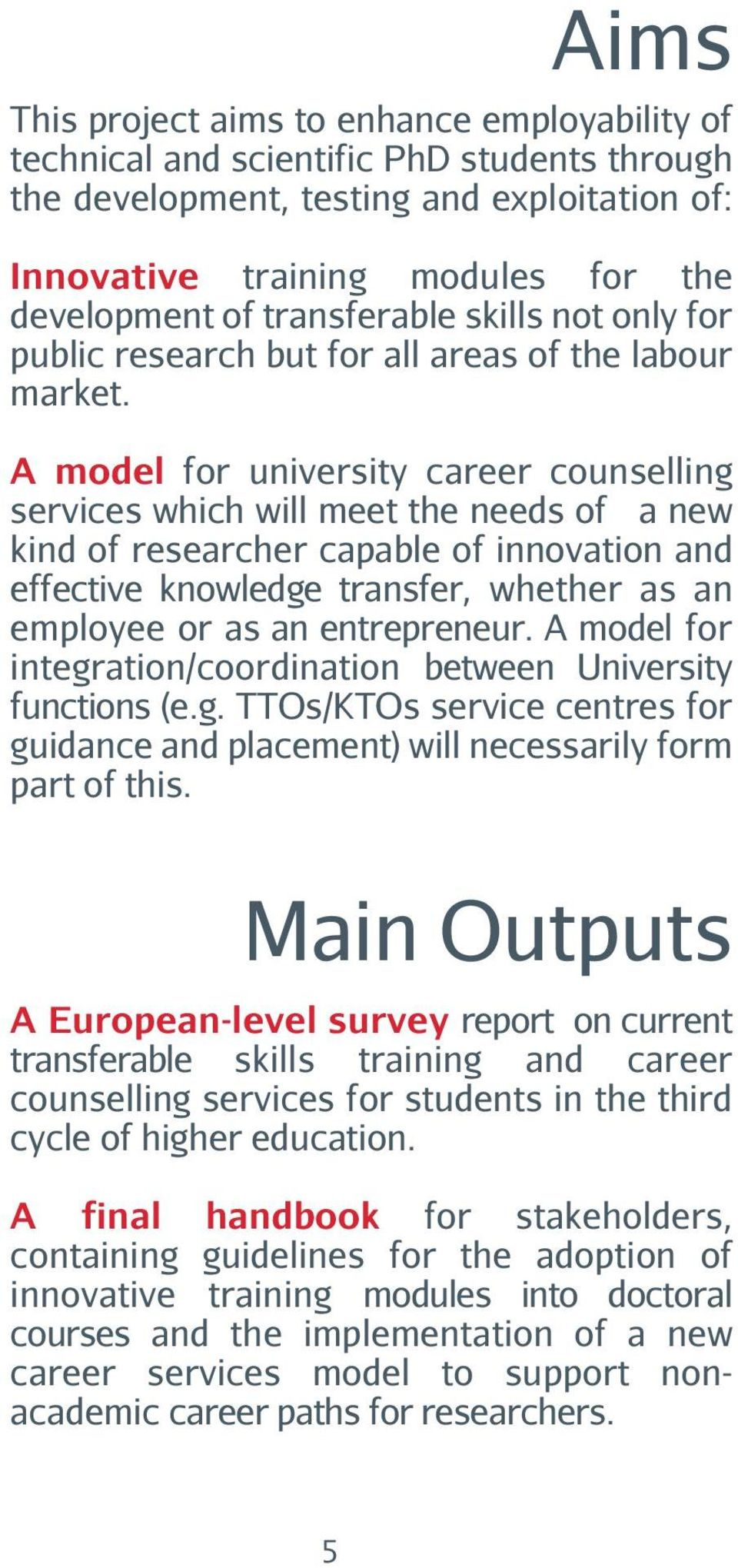 A model for university career counselling services which will meet the needs of a new kind of researcher capable of innovation and effective knowledge transfer, whether as an employee or as an