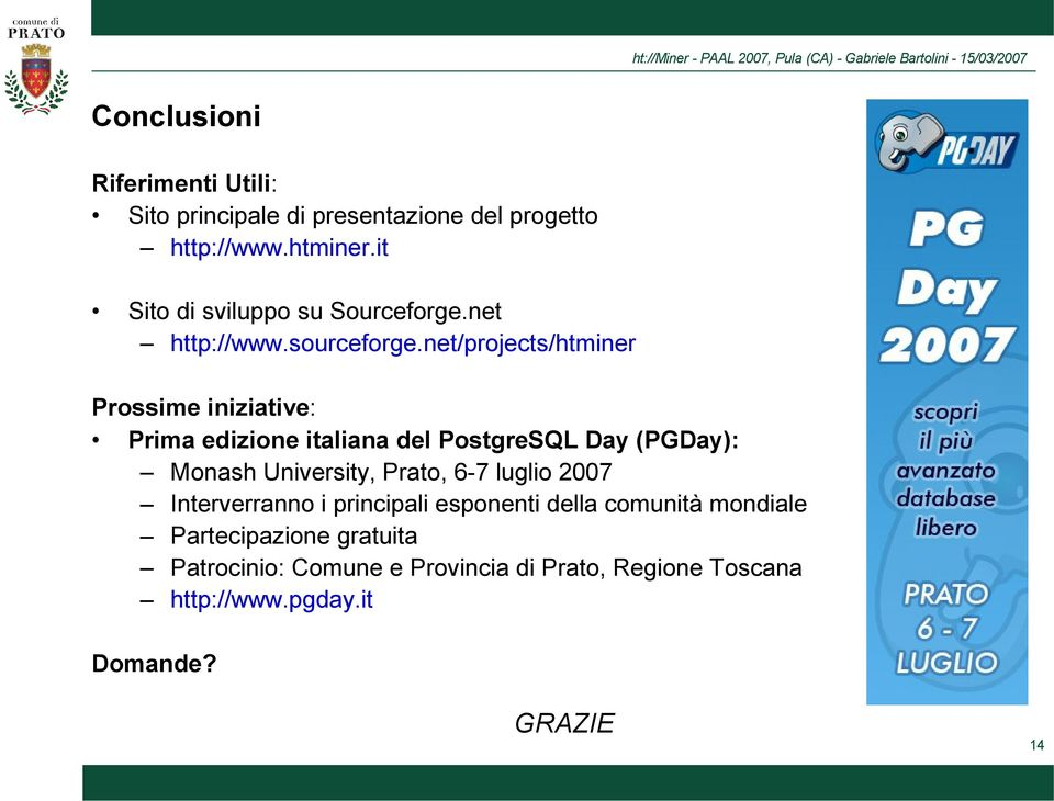 net/projects/htminer Prossime iniziative: Prima edizione italiana del PostgreSQL Day (PGDay): Monash University,