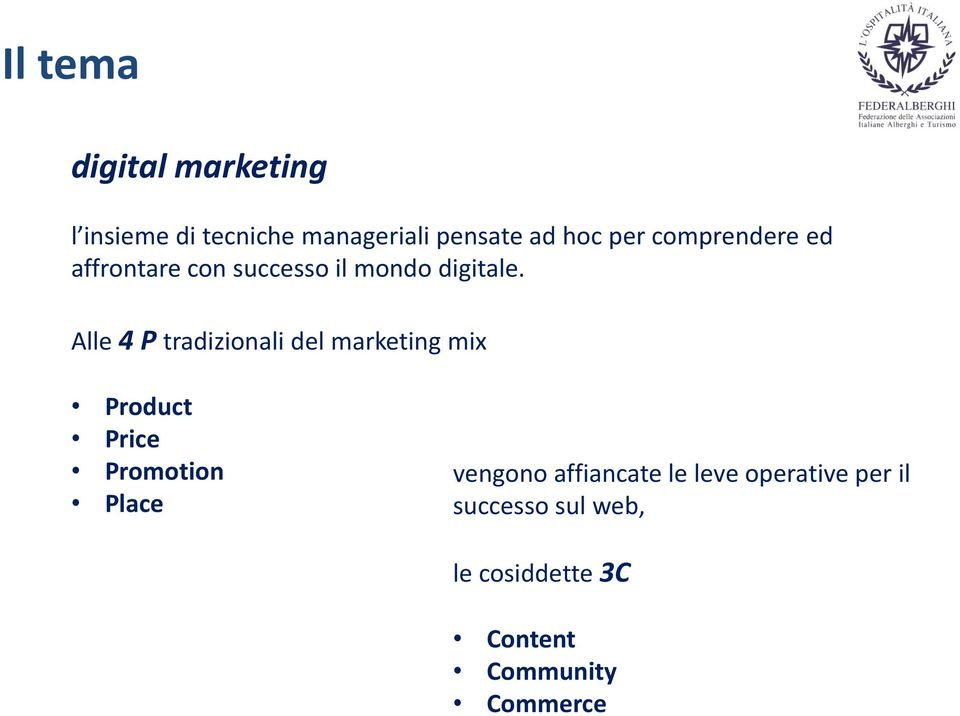 Alle 4 P tradizionali del marketing mix Product Price Promotion Place vengono