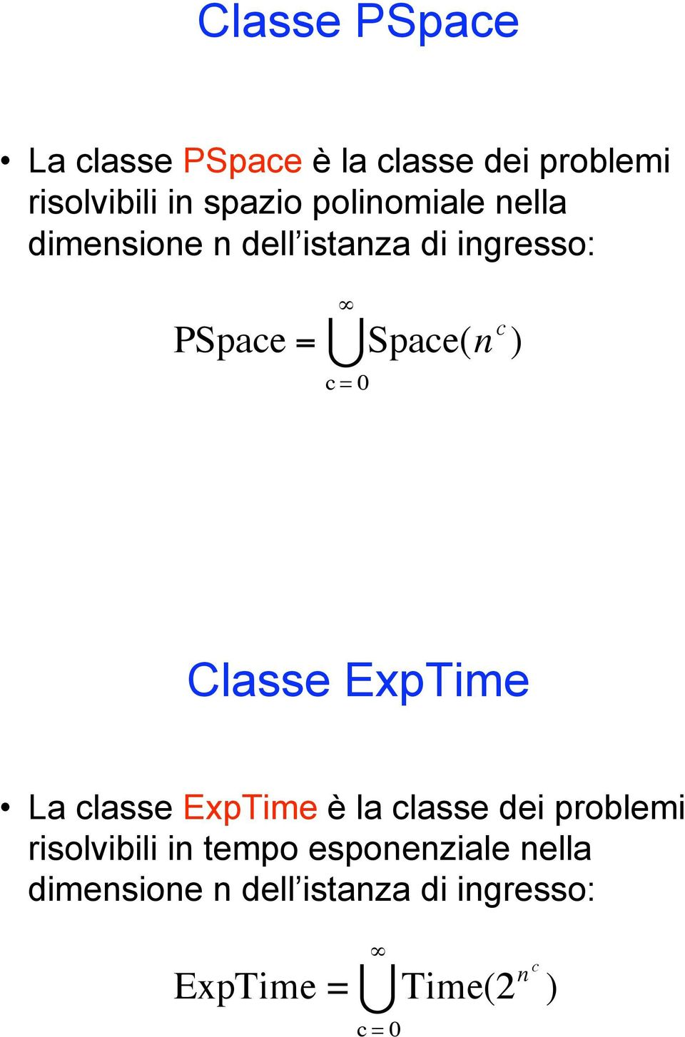 "dimensione n dell istanza di ingresso: ""! c = 0 PSpace = Space(n c )! Classe ExpTime!"