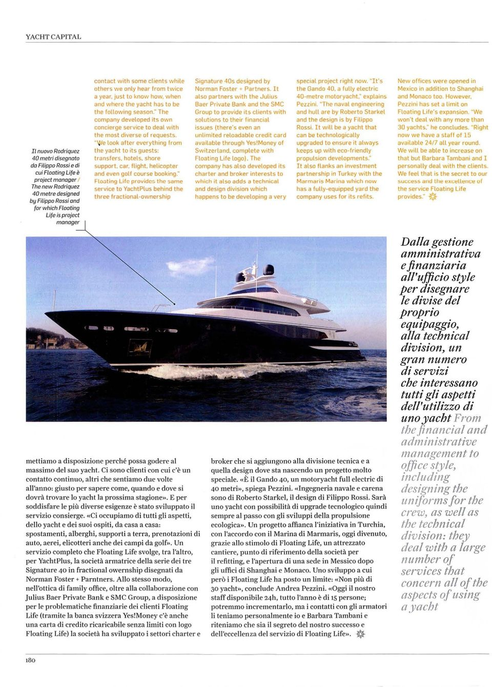 """ The company developed its own conci erge service to dea l with the most diverse of requests. e look alter everything l rom the yacht to 1ts guests: transfers. hotels, shore support."