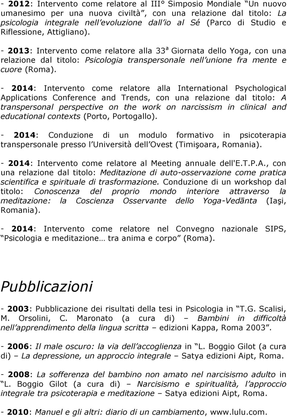 - 2014: Intervento come relatore alla International Psychological Applications Conference and Trends, con una relazione dal titolo: A transpersonal perspective on the work on narcissism in clinical