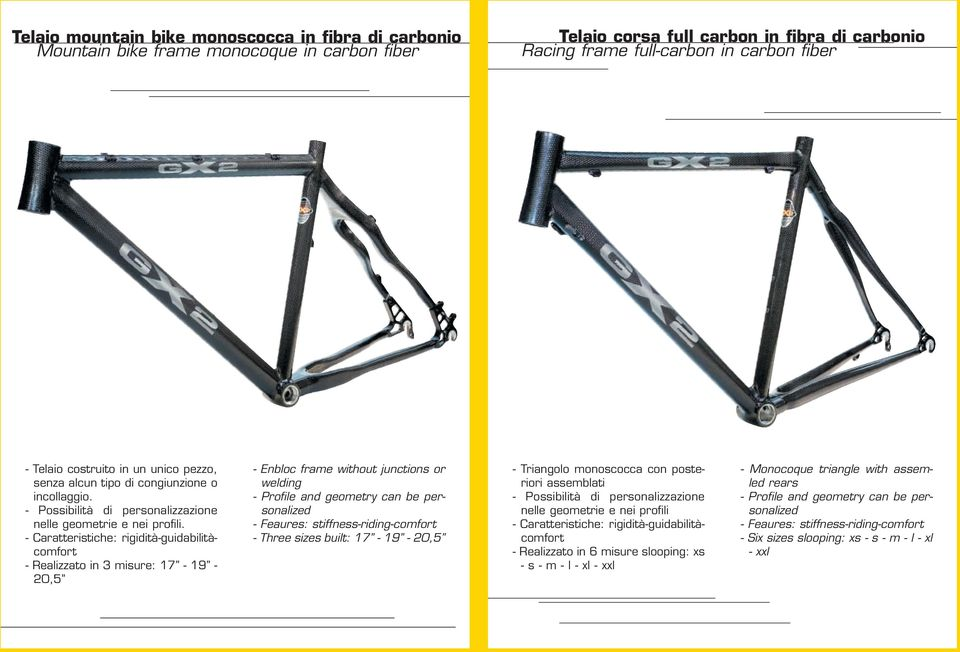 - Realizzato in 3 misure: 17-19 - 20,5 - Enbloc frame without junctions or welding - Three sizes built: 17-19 - 20,5 - Triangolo monoscocca con posteriori