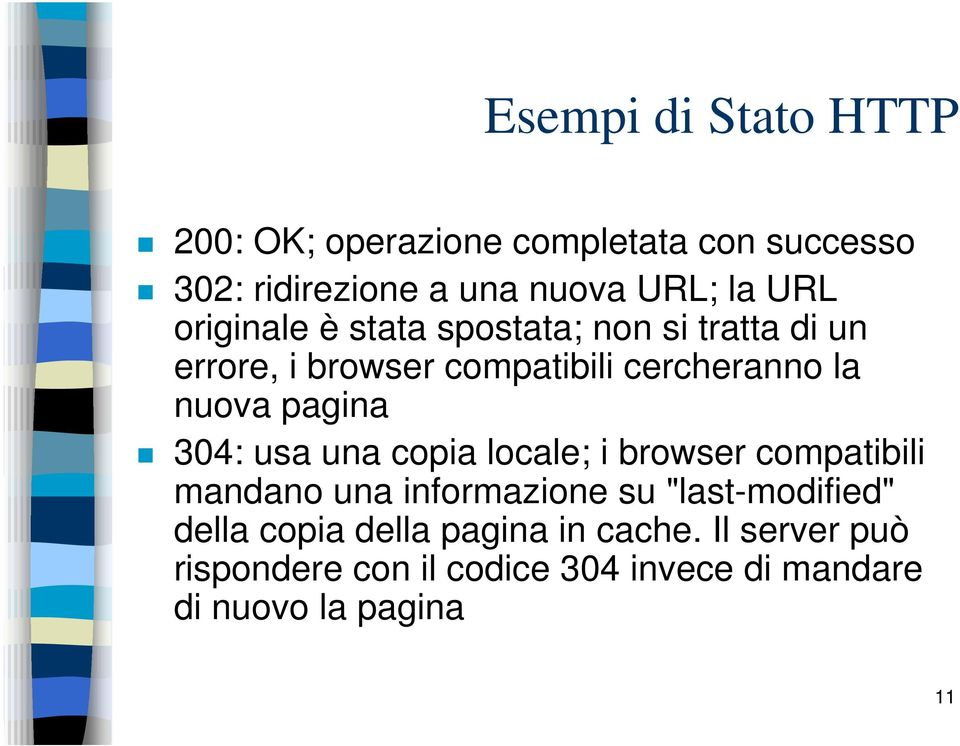 "304: usa una copia locale; i browser compatibili mandano una informazione su ""last-modified"" della copia"
