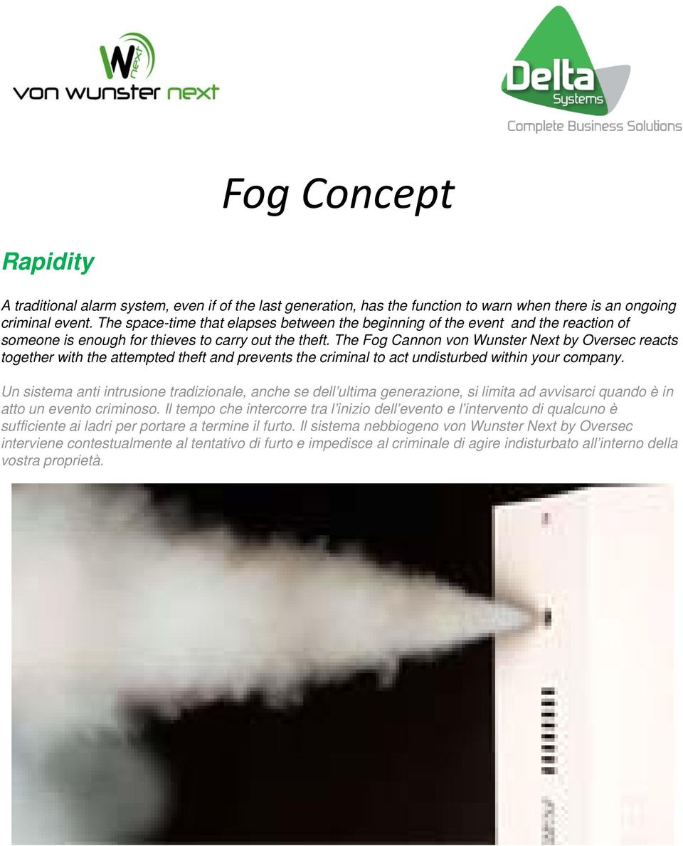 The Fog Cannon von Wunster Next by Oversec reacts together with the attempted theft and prevents the criminal to act undisturbed within your company.