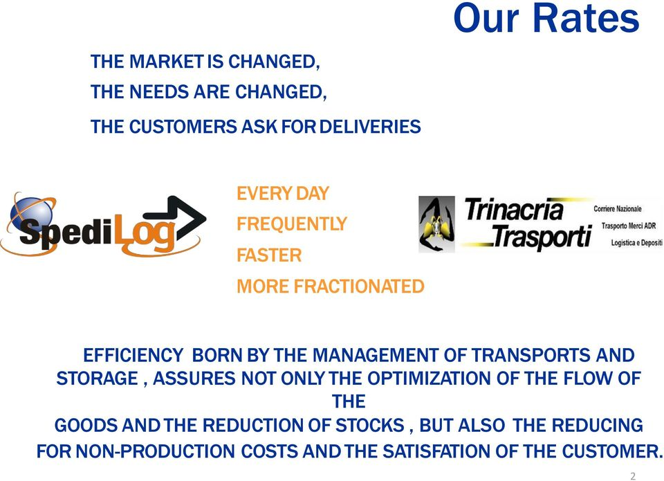 TRANSPORTS AND STORAGE, ASSURES NOT ONLY THE OPTIMIZATION OF THE FLOW OF THE GOODS AND THE