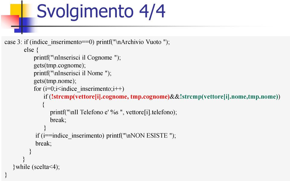 nome); for (i=0;i<indice_inserimento;i++) if (!strcmp(vettore[i].cognome, tmp.cognome)&&!strcmp(vettore[i].nome,tmp.